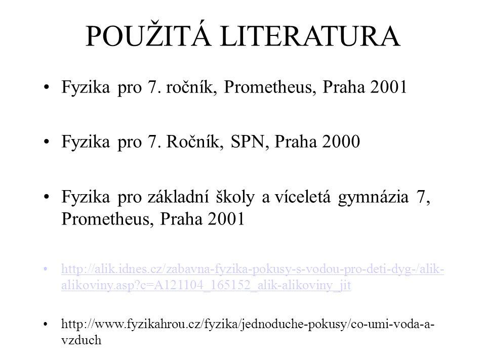 POUŽITÁ LITERATURA Fyzika pro 7. ročník, Prometheus, Praha 2001 Fyzika pro 7.