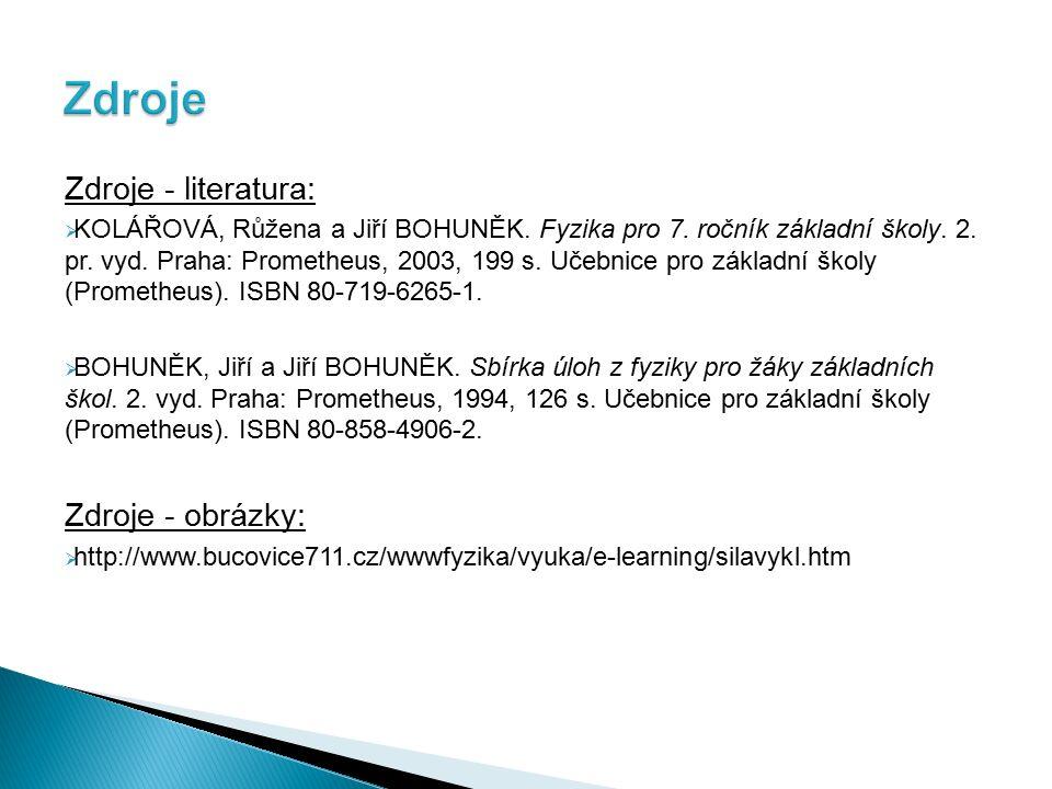 Zdroje - literatura:  KOLÁŘOVÁ, Růžena a Jiří BOHUNĚK.