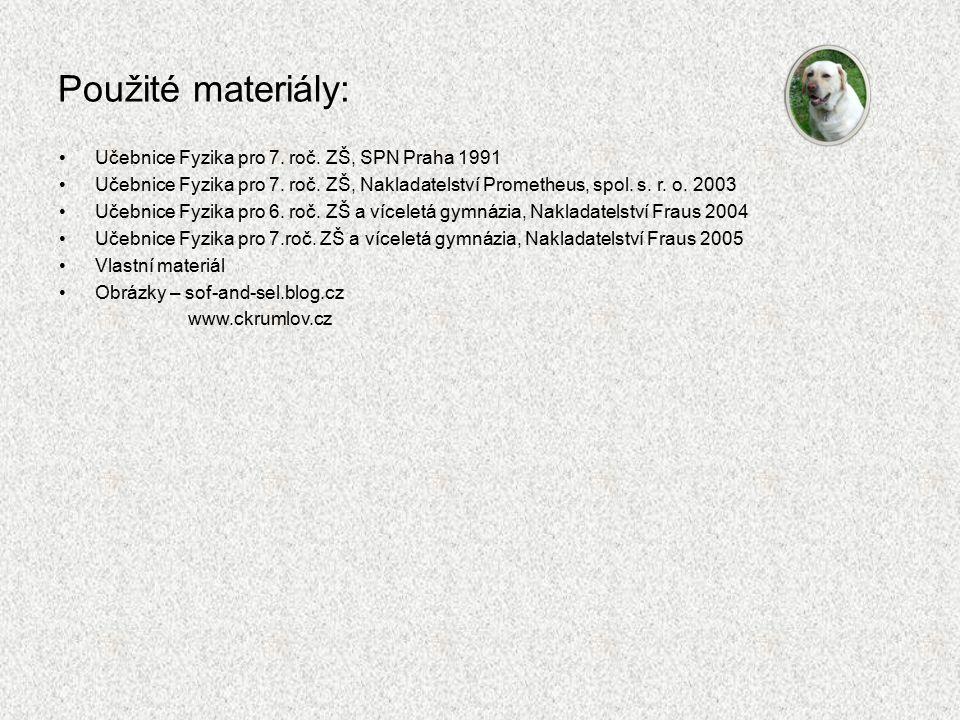 Použité materiály: Učebnice Fyzika pro 7. roč. ZŠ, SPN Praha 1991 Učebnice Fyzika pro 7. roč. ZŠ, Nakladatelství Prometheus, spol. s. r. o. 2003 Učebn