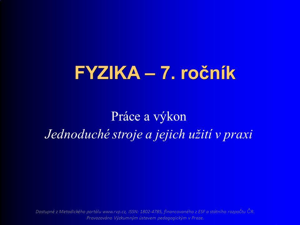 Práce a výkon Jednoduché stroje a jejich užití v praxi FYZIKA – 7.
