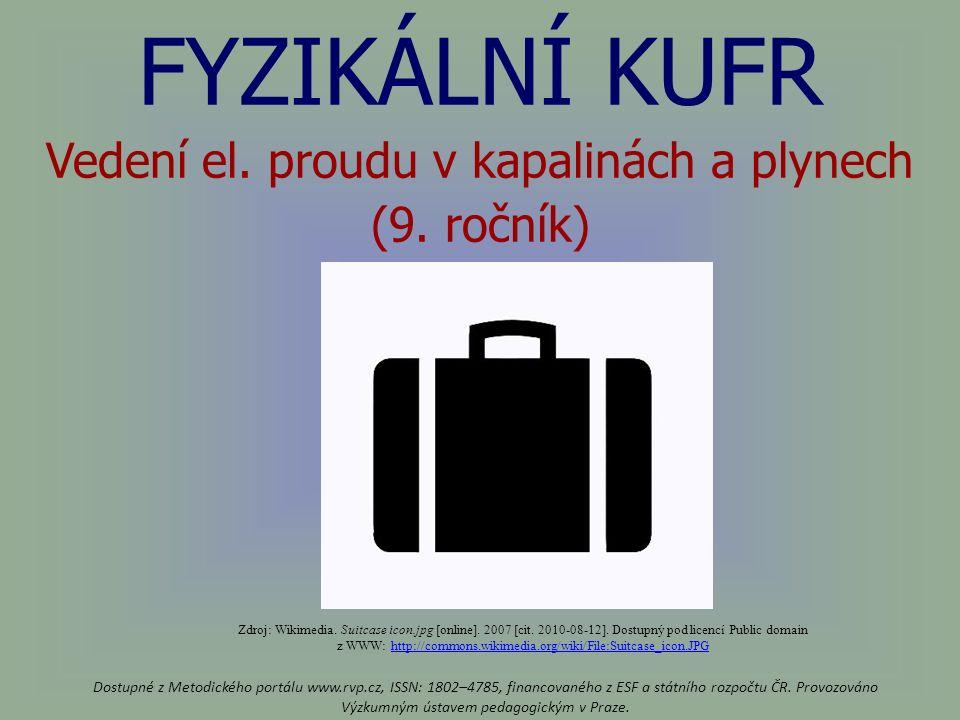 FYZIKÁLNÍ KUFR Vedení el.proudu v kapalinách a plynech (9.