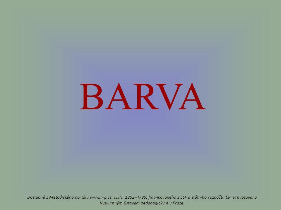 BARVA Dostupné z Metodického portálu www.rvp.cz, ISSN: 1802–4785, financovaného z ESF a státního rozpočtu ČR.