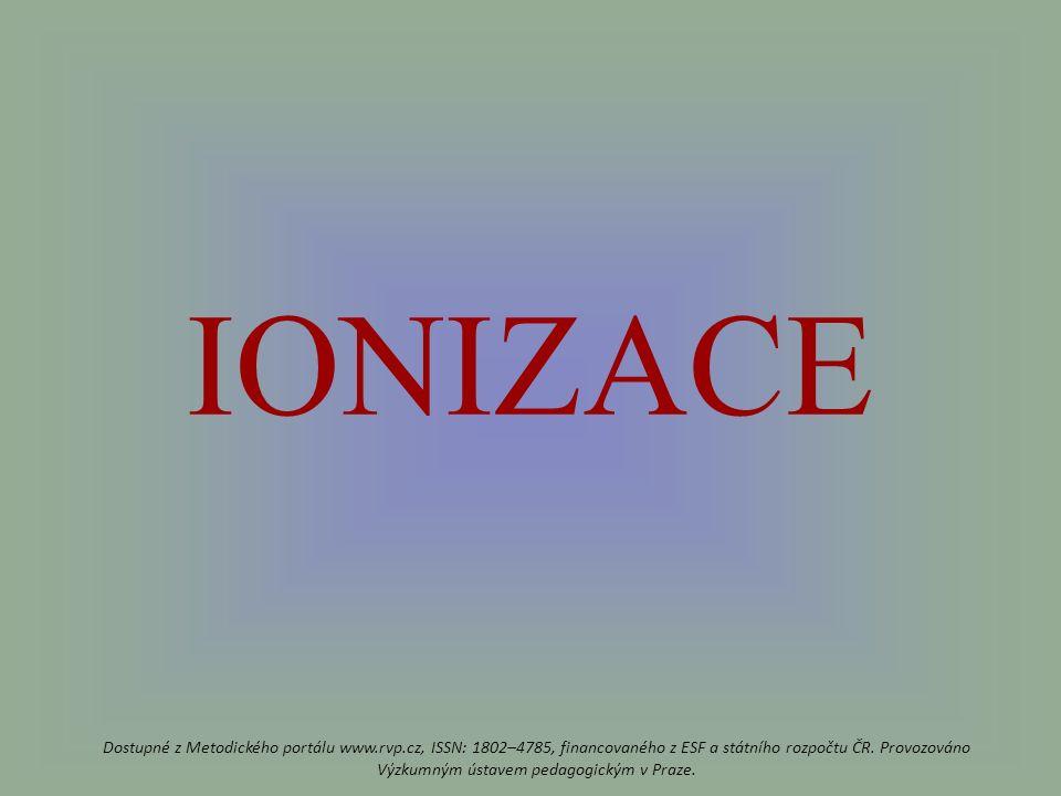 IONIZACE Dostupné z Metodického portálu www.rvp.cz, ISSN: 1802–4785, financovaného z ESF a státního rozpočtu ČR.