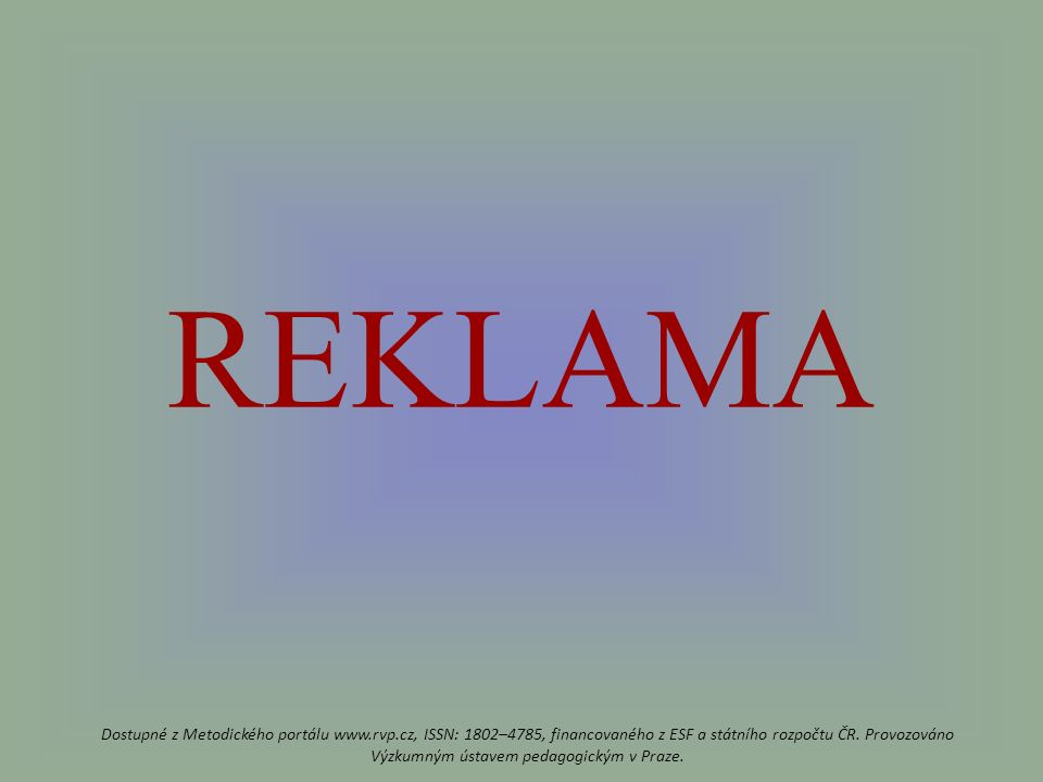 REKLAMA Dostupné z Metodického portálu www.rvp.cz, ISSN: 1802–4785, financovaného z ESF a státního rozpočtu ČR.