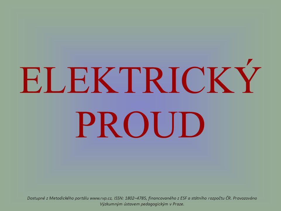 ELEKTRICKÝ PROUD Dostupné z Metodického portálu www.rvp.cz, ISSN: 1802–4785, financovaného z ESF a státního rozpočtu ČR.