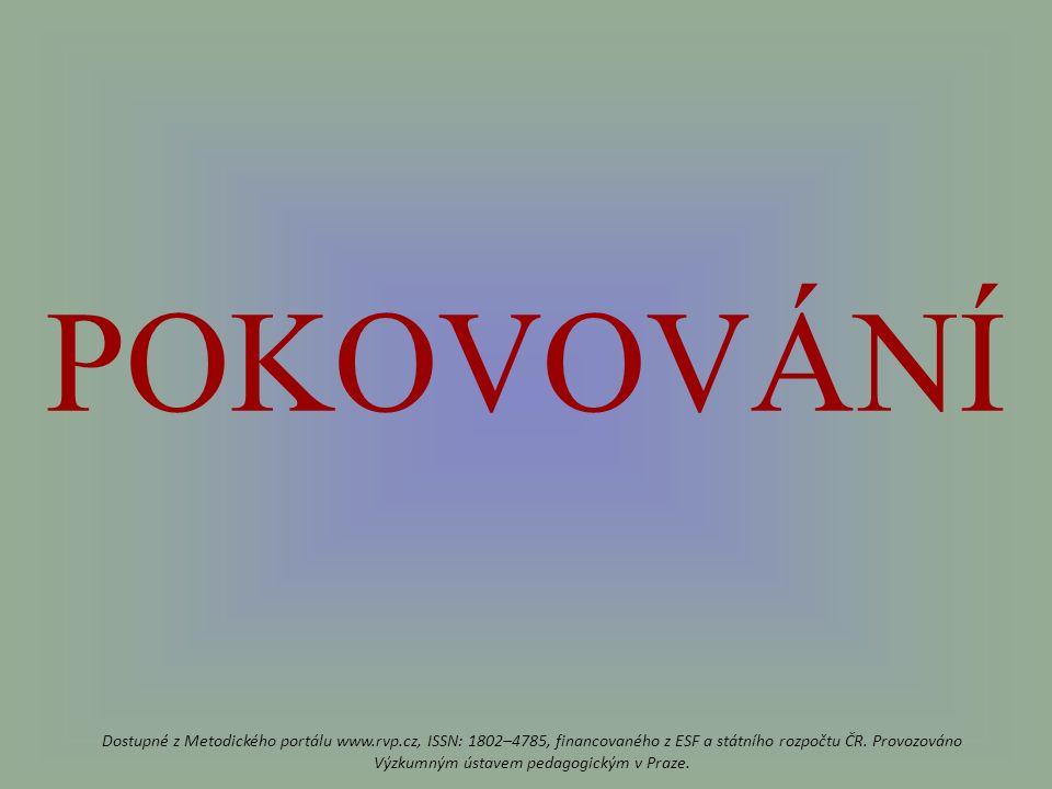 POKOVOVÁNÍ Dostupné z Metodického portálu www.rvp.cz, ISSN: 1802–4785, financovaného z ESF a státního rozpočtu ČR.