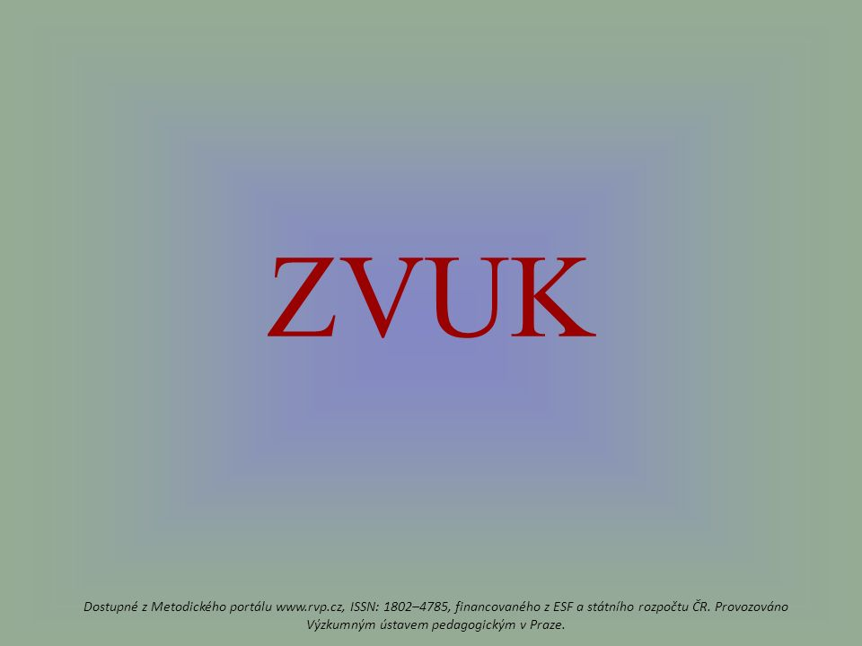 ZVUK Dostupné z Metodického portálu www.rvp.cz, ISSN: 1802–4785, financovaného z ESF a státního rozpočtu ČR.