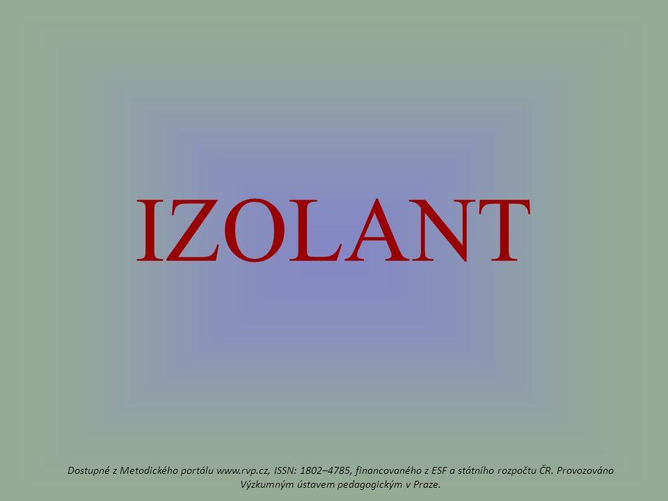 IZOLANT Dostupné z Metodického portálu www.rvp.cz, ISSN: 1802–4785, financovaného z ESF a státního rozpočtu ČR.