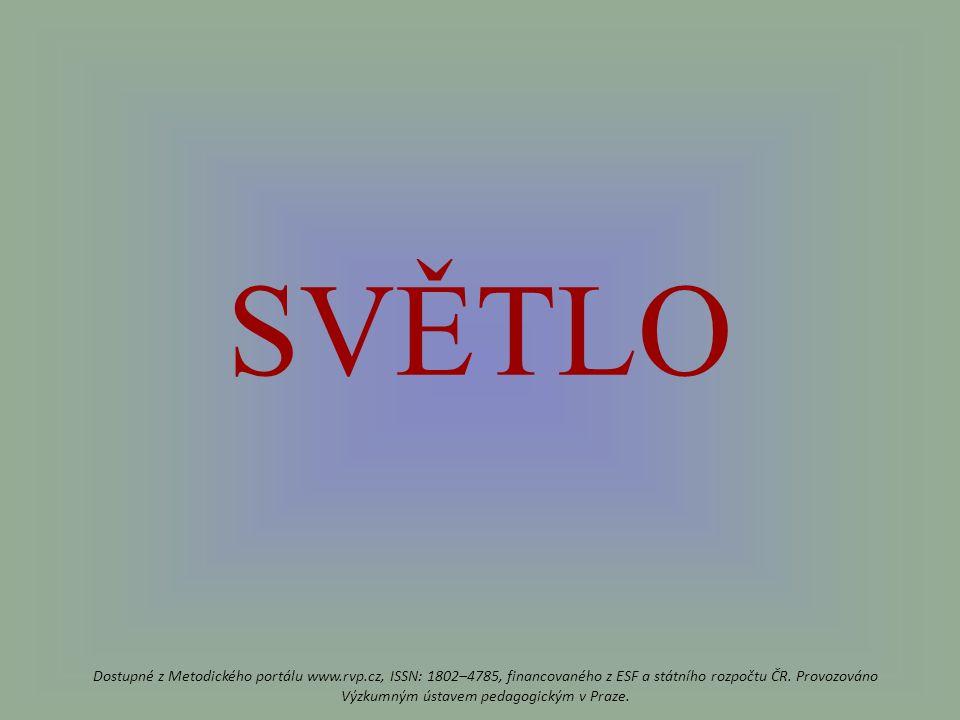 SVĚTLO Dostupné z Metodického portálu www.rvp.cz, ISSN: 1802–4785, financovaného z ESF a státního rozpočtu ČR.