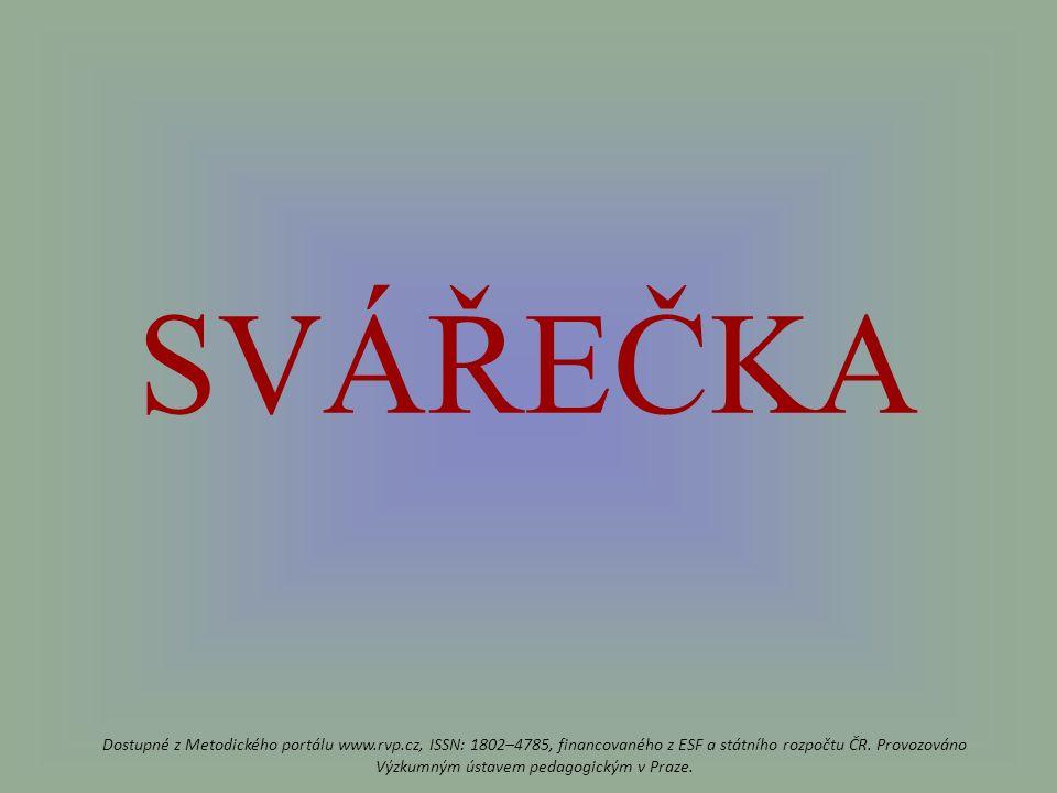 SVÁŘEČKA Dostupné z Metodického portálu www.rvp.cz, ISSN: 1802–4785, financovaného z ESF a státního rozpočtu ČR.