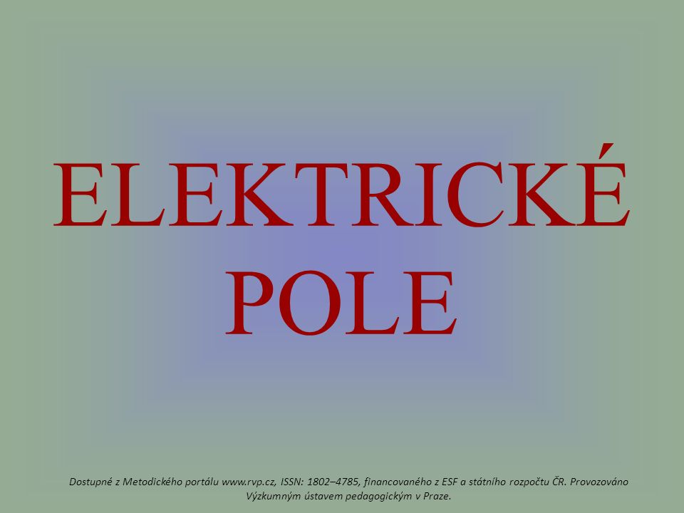 ELEKTRICKÉ POLE Dostupné z Metodického portálu www.rvp.cz, ISSN: 1802–4785, financovaného z ESF a státního rozpočtu ČR.