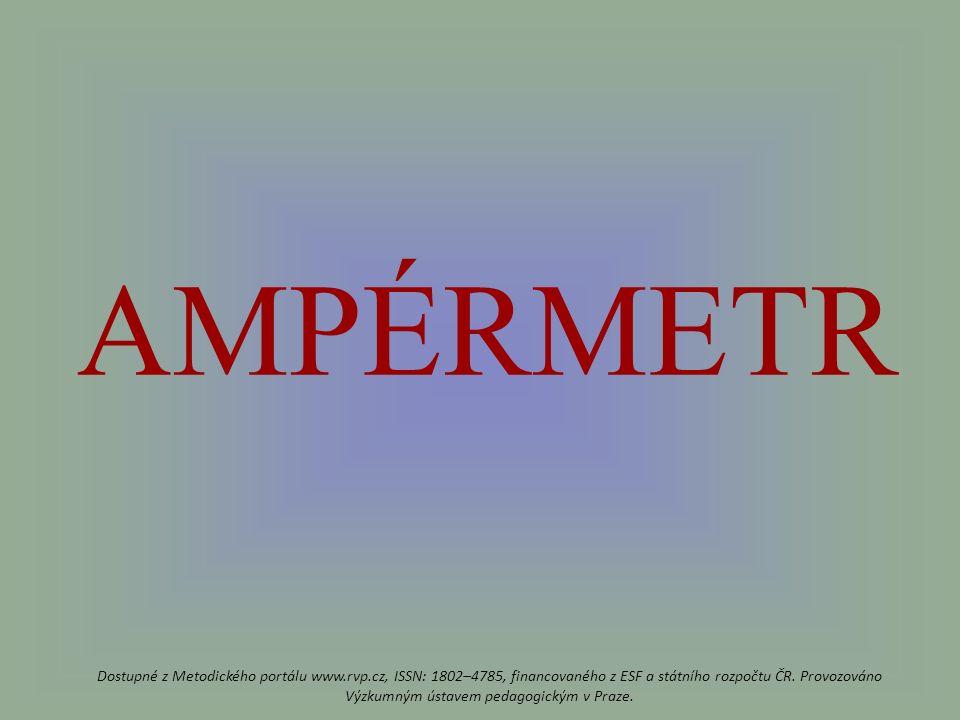 AMPÉRMETR Dostupné z Metodického portálu www.rvp.cz, ISSN: 1802–4785, financovaného z ESF a státního rozpočtu ČR.