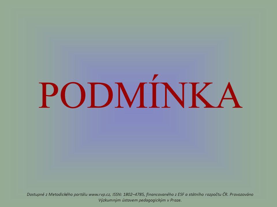 PODMÍNKA Dostupné z Metodického portálu www.rvp.cz, ISSN: 1802–4785, financovaného z ESF a státního rozpočtu ČR.