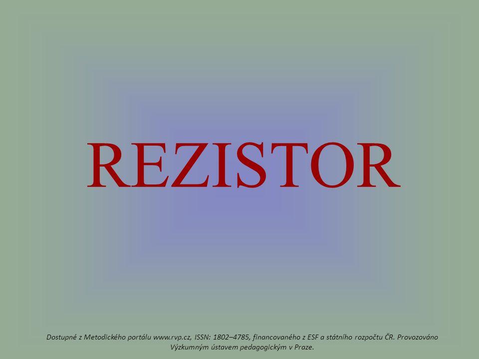 REZISTOR Dostupné z Metodického portálu www.rvp.cz, ISSN: 1802–4785, financovaného z ESF a státního rozpočtu ČR.
