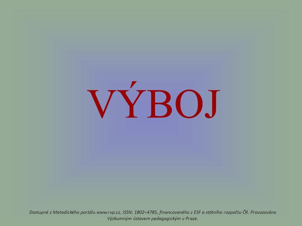 VÝBOJ Dostupné z Metodického portálu www.rvp.cz, ISSN: 1802–4785, financovaného z ESF a státního rozpočtu ČR.
