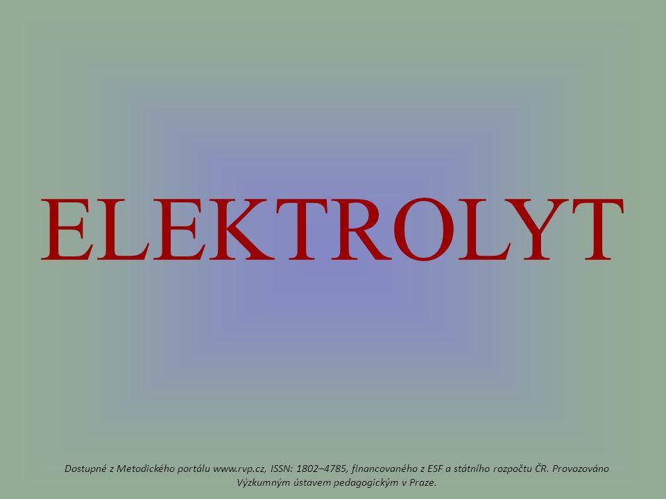 ELEKTROLYT Dostupné z Metodického portálu www.rvp.cz, ISSN: 1802–4785, financovaného z ESF a státního rozpočtu ČR.