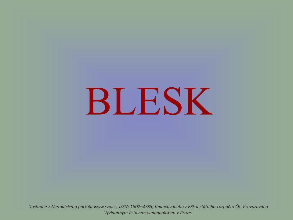 BLESK Dostupné z Metodického portálu www.rvp.cz, ISSN: 1802–4785, financovaného z ESF a státního rozpočtu ČR.