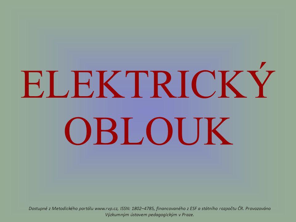 ELEKTRICKÝ OBLOUK Dostupné z Metodického portálu www.rvp.cz, ISSN: 1802–4785, financovaného z ESF a státního rozpočtu ČR.