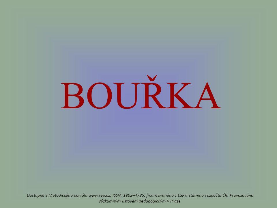 BOUŘKA Dostupné z Metodického portálu www.rvp.cz, ISSN: 1802–4785, financovaného z ESF a státního rozpočtu ČR.