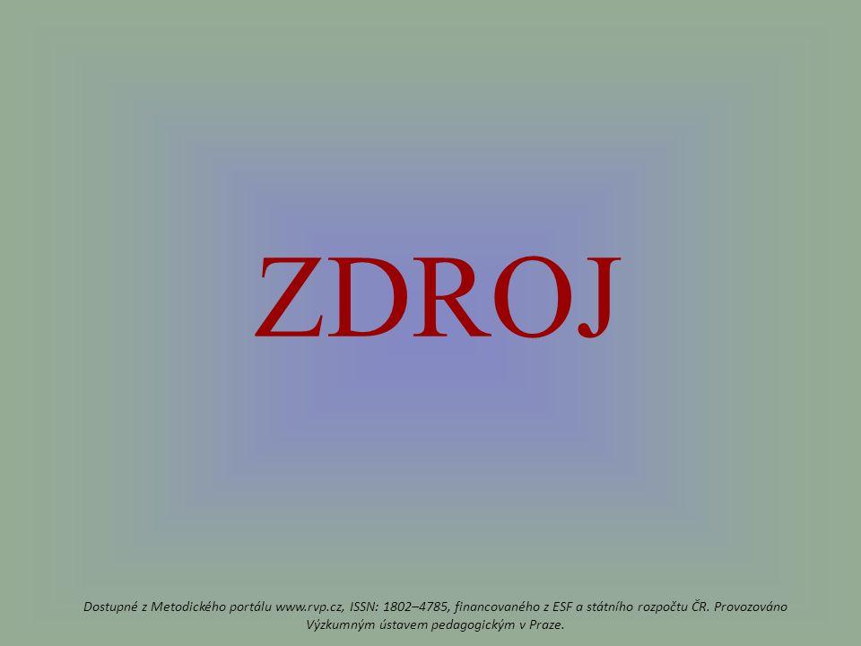 ZDROJ Dostupné z Metodického portálu www.rvp.cz, ISSN: 1802–4785, financovaného z ESF a státního rozpočtu ČR.