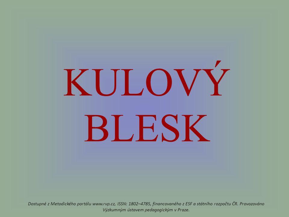 KULOVÝ BLESK Dostupné z Metodického portálu www.rvp.cz, ISSN: 1802–4785, financovaného z ESF a státního rozpočtu ČR.