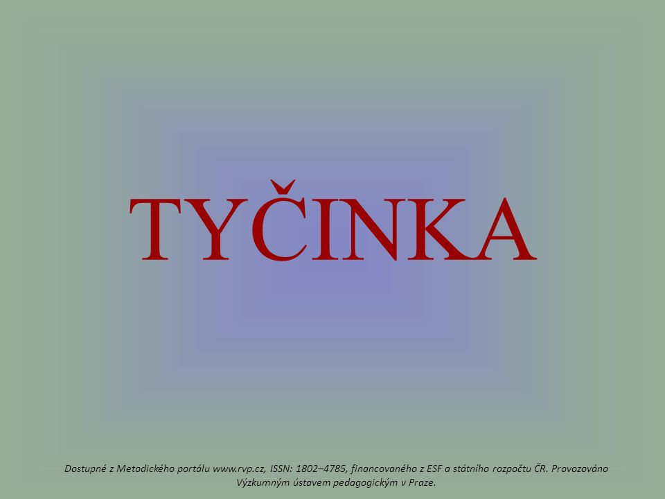 TYČINKA Dostupné z Metodického portálu www.rvp.cz, ISSN: 1802–4785, financovaného z ESF a státního rozpočtu ČR.