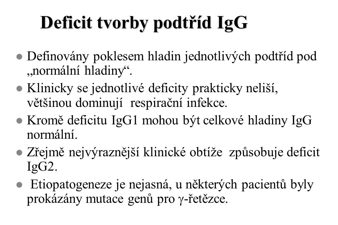 """Deficit tvorby podtříd IgG l Definovány poklesem hladin jednotlivých podtříd pod """"normální hladiny"""". l Klinicky se jednotlivé deficity prakticky neliš"""