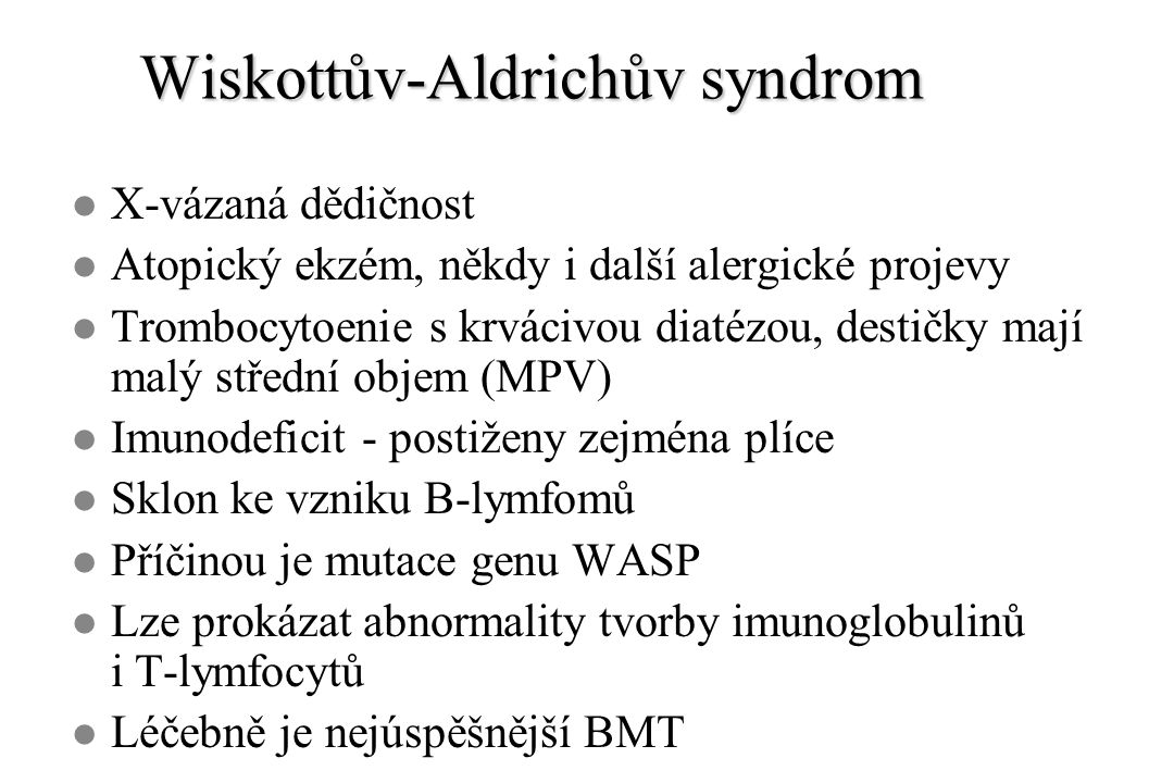 Wiskottův-Aldrichův syndrom l X-vázaná dědičnost l Atopický ekzém, někdy i další alergické projevy l Trombocytoenie s krvácivou diatézou, destičky maj