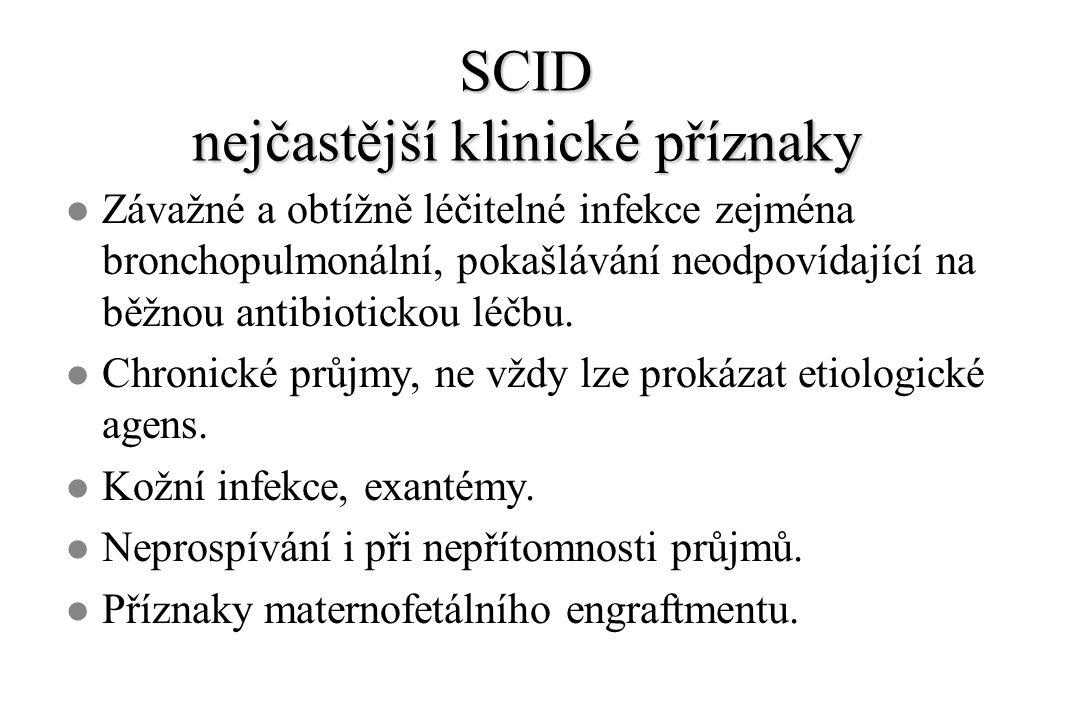 SCID nejčastější klinické příznaky l Závažné a obtížně léčitelné infekce zejména bronchopulmonální, pokašlávání neodpovídající na běžnou antibiotickou
