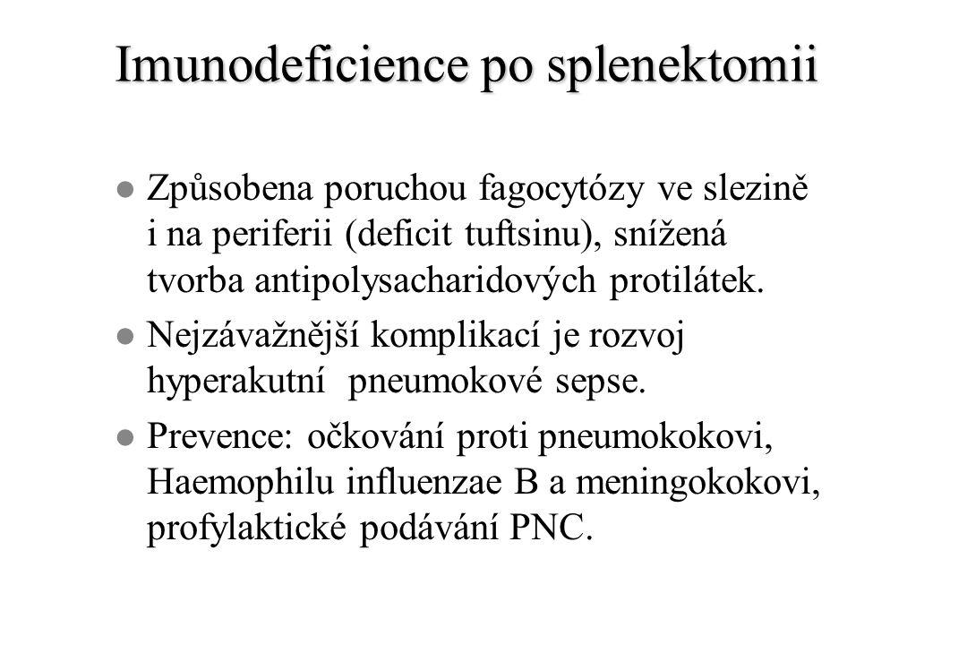 Imunodeficience po splenektomii l Způsobena poruchou fagocytózy ve slezině i na periferii (deficit tuftsinu), snížená tvorba antipolysacharidových protilátek.