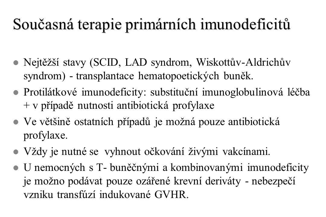 Současná terapie primárních imunodeficitů l Nejtěžší stavy (SCID, LAD syndrom, Wiskottův-Aldrichův syndrom) - transplantace hematopoetických buněk.