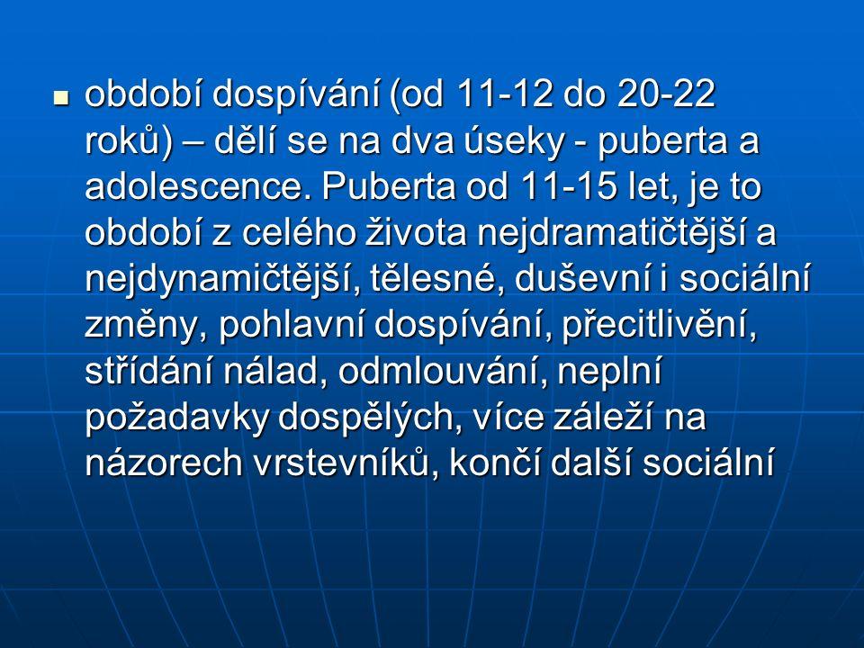 období dospívání (od 11-12 do 20-22 roků) – dělí se na dva úseky - puberta a adolescence.