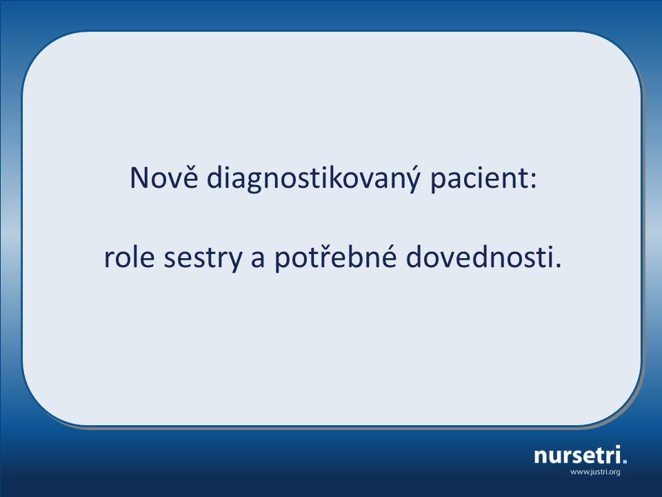 Nově diagnostikovaný pacient: role sestry a potřebné dovednosti.