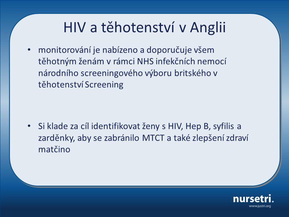 HIV a těhotenství v Anglii monitorování je nabízeno a doporučuje všem těhotným ženám v rámci NHS infekčních nemocí národního screeningového výboru britského v těhotenství Screening Si klade za cíl identifikovat ženy s HIV, Hep B, syfilis a zarděnky, aby se zabránilo MTCT a také zlepšení zdraví matčino