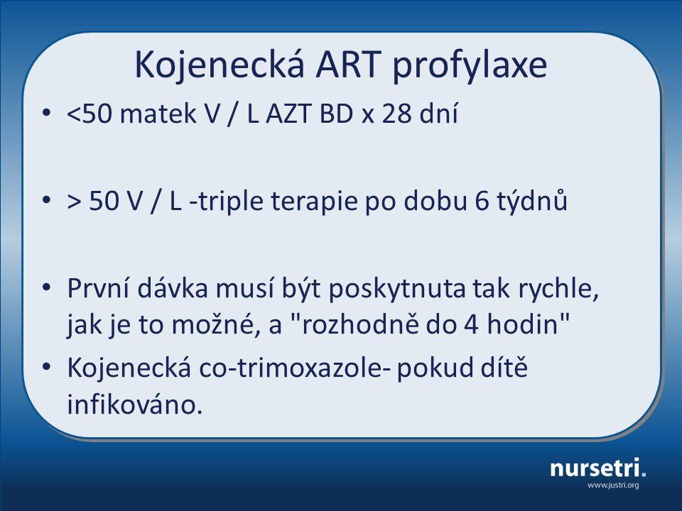 Kojenecká ART profylaxe <50 matek V / L AZT BD x 28 dní > 50 V / L -triple terapie po dobu 6 týdnů První dávka musí být poskytnuta tak rychle, jak je to možné, a rozhodně do 4 hodin Kojenecká co-trimoxazole- pokud dítě infikováno.