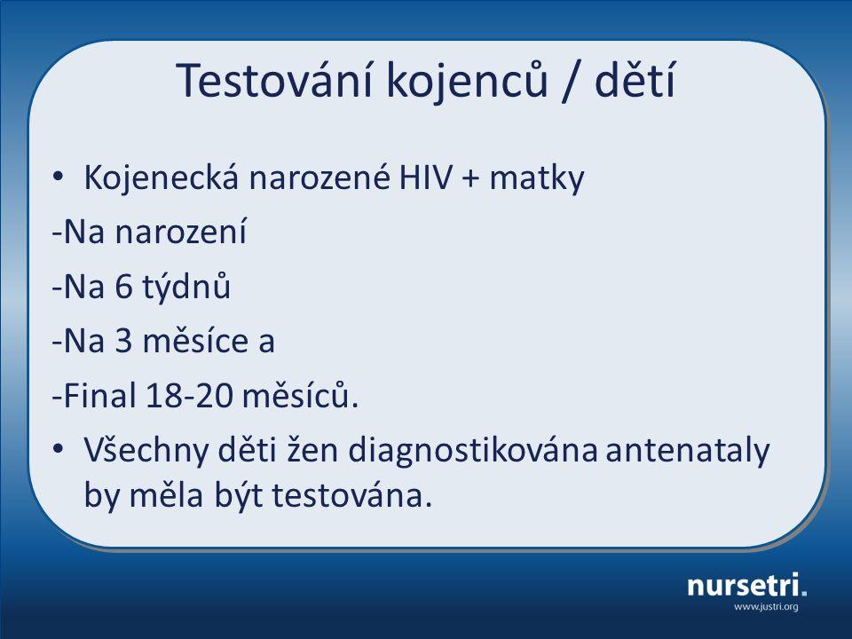 Testování kojenců / dětí Kojenecká narozené HIV + matky -Na narození -Na 6 týdnů -Na 3 měsíce a -Final 18-20 měsíců.