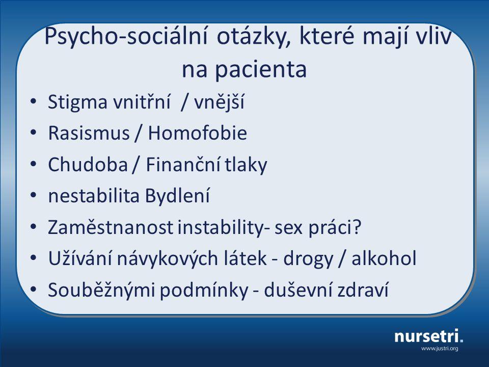 Psycho-sociální otázky, které mají vliv na pacienta Stigma vnitřní / vnější Rasismus / Homofobie Chudoba / Finanční tlaky nestabilita Bydlení Zaměstnanost instability- sex práci.