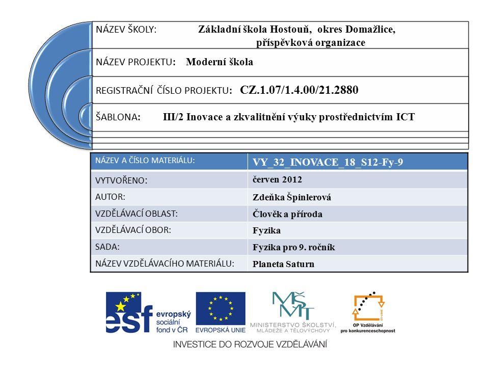 NÁZEV ŠKOLY : Základní škola Hostouň, okres Domažlice, příspěvková organizace NÁZEV PROJEKTU: Moderní škola REGISTRAČNÍ ČÍSLO PROJEKTU: CZ.1.07/1.4.00/21.2880 ŠABLONA: III/2 Inovace a zkvalitnění výuky prostřednictvím ICT NÁZEV A ČÍSLO MATERIÁLU: VY_32_INOVACE_18_S12-Fy-9 VYTVOŘENO : červen 2012 AUTOR: Zdeňka Špinlerová VZDĚLÁVACÍ OBLAST: Člověk a příroda VZDĚLÁVACÍ OBOR: Fyzika SADA: Fyzika pro 9.