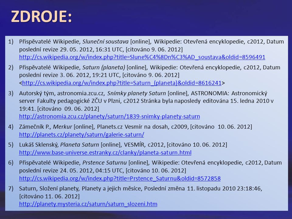 1)Přispěvatelé Wikipedie, Sluneční soustava [online], Wikipedie: Otevřená encyklopedie, c2012, Datum poslední revize 29. 05. 2012, 16:31 UTC, [citován