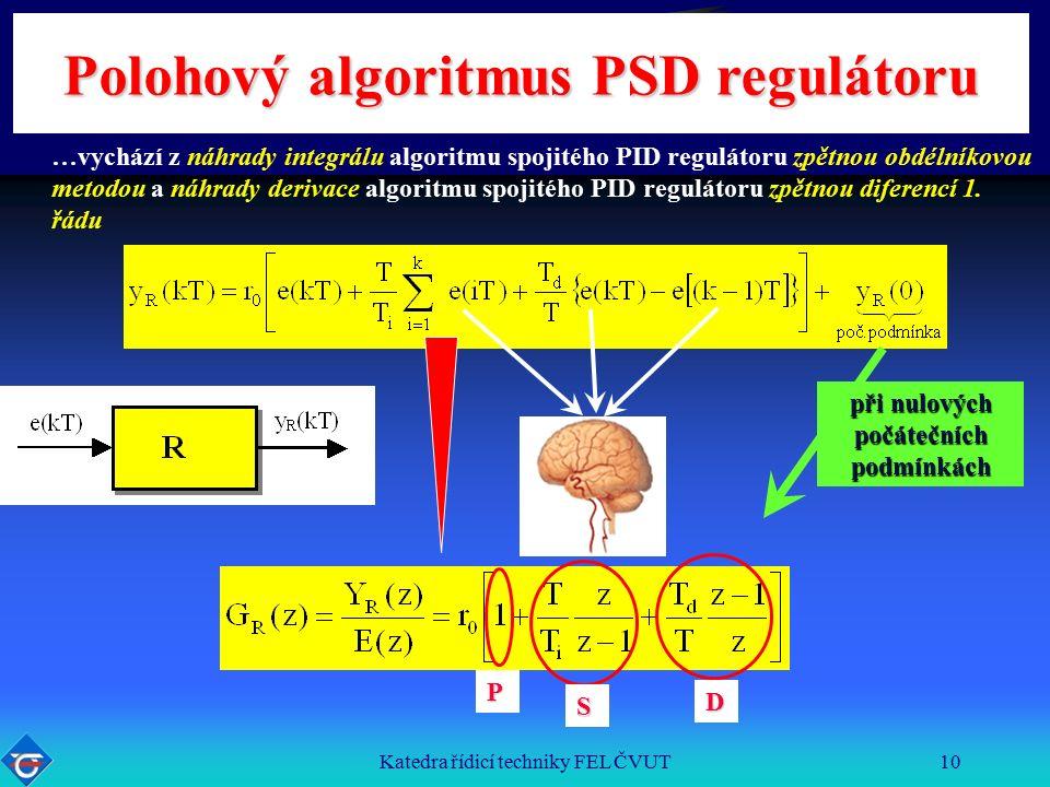 Katedra řídicí techniky FEL ČVUT10 Polohový algoritmus PSD regulátoru …vychází z náhrady integrálu algoritmu spojitého PID regulátoru zpětnou obdélníkovou metodou a náhrady derivace algoritmu spojitého PID regulátoru zpětnou diferencí 1.