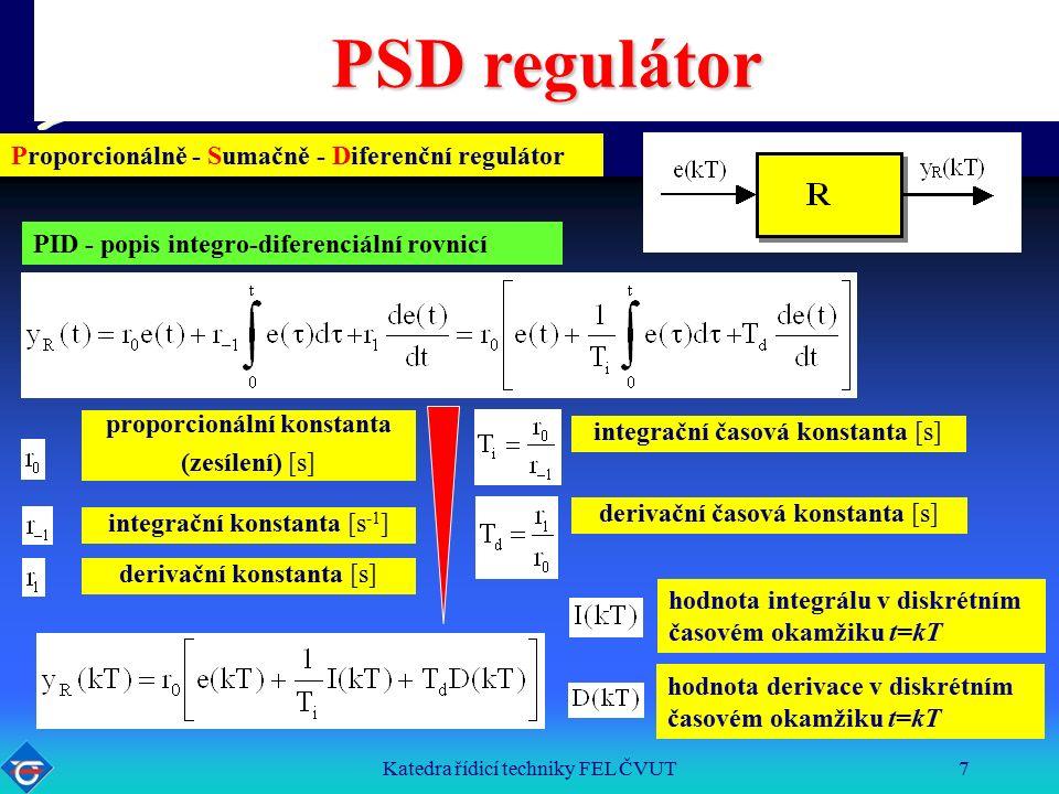 Katedra řídicí techniky FEL ČVUT7 PSD regulátor Proporcionálně - Sumačně - Diferenční regulátor PID - popis integro-diferenciální rovnicí proporcionální konstanta (zesílení) [s] integrační konstanta [s -1 ] derivační konstanta [s] integrační časová konstanta [s] derivační časová konstanta [s] hodnota integrálu v diskrétním časovém okamžiku t=kT hodnota derivace v diskrétním časovém okamžiku t=kT