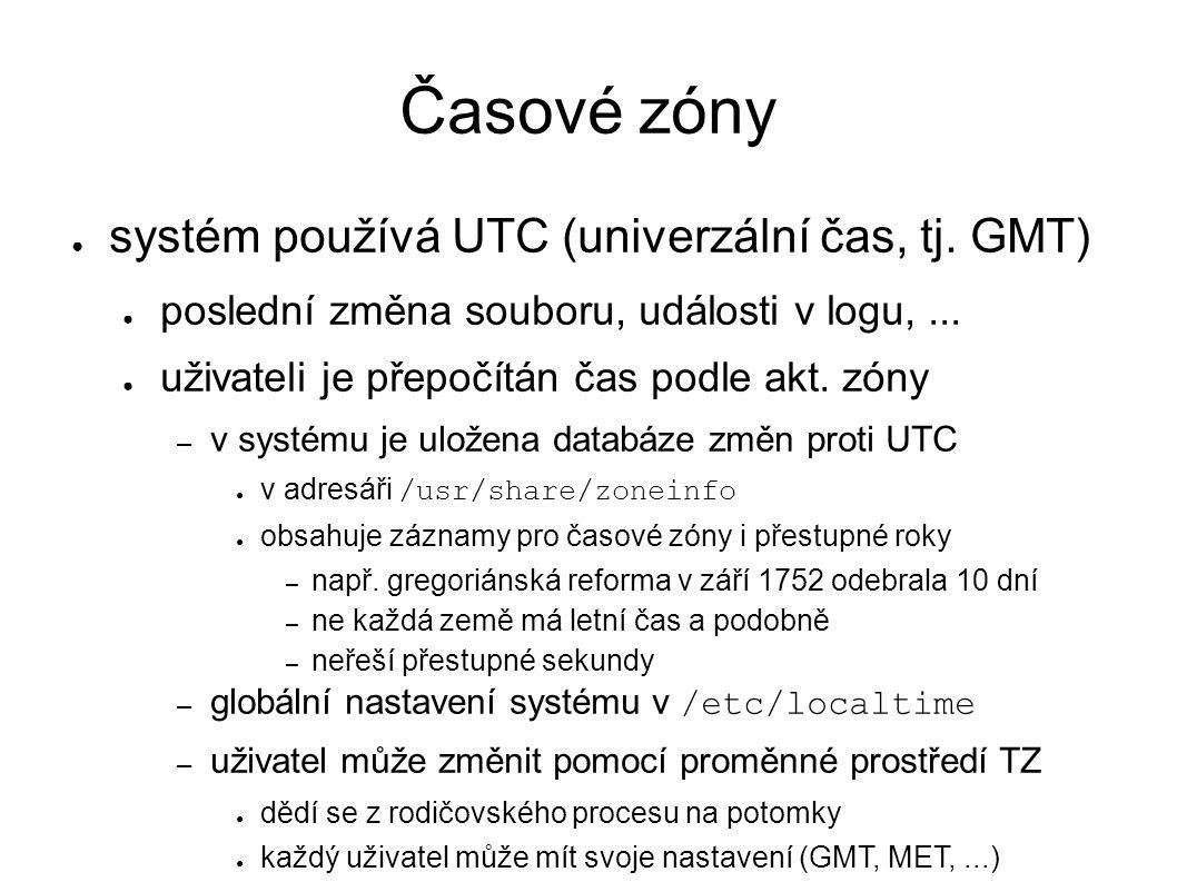 Časové zóny ● systém používá UTC (univerzální čas, tj.