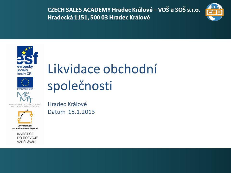 Likvidace obchodní společnosti 1 Hradec Králové Datum 15.1.2013 CZECH SALES ACADEMY Hradec Králové – VOŠ a SOŠ s.r.o.