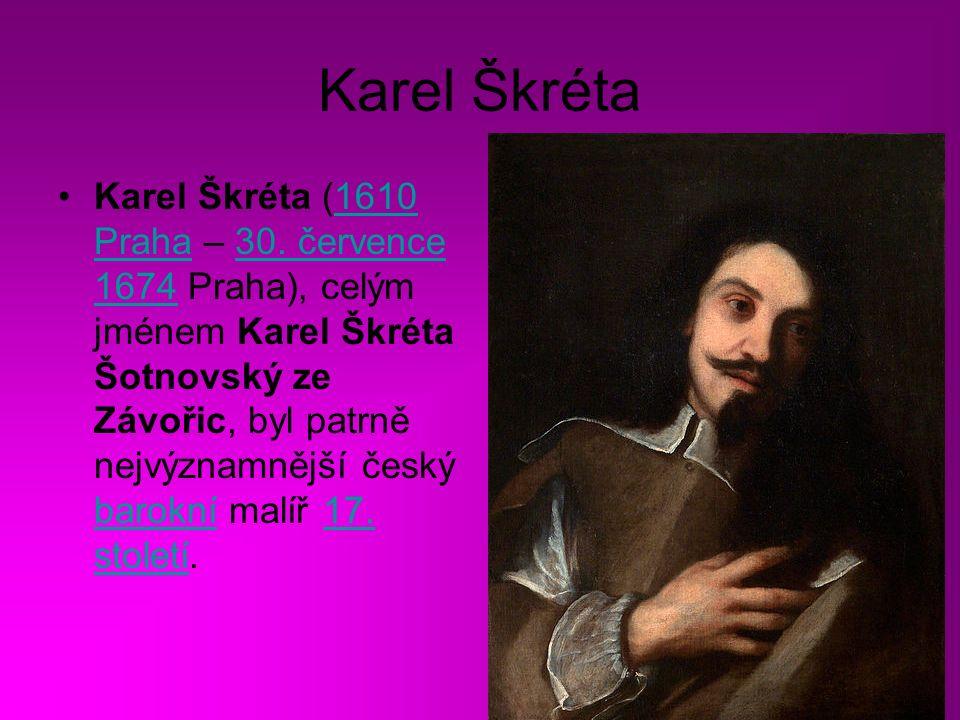 Karel Škréta Karel Škréta (1610 Praha – 30.