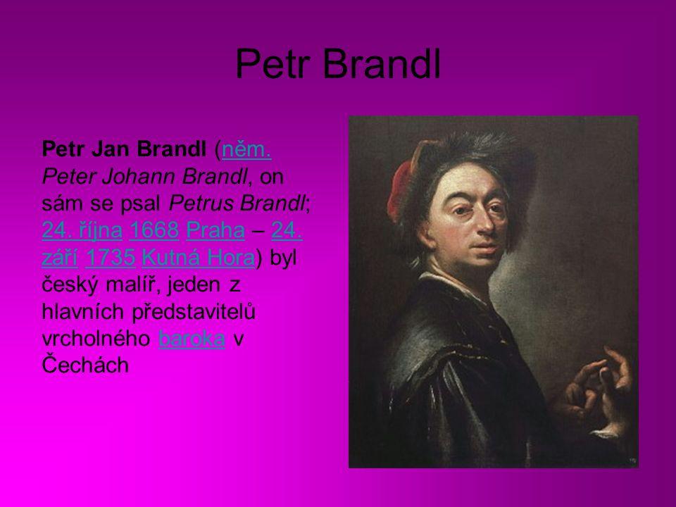 Petr Brandl Petr Jan Brandl (něm.Peter Johann Brandl, on sám se psal Petrus Brandl; 24.