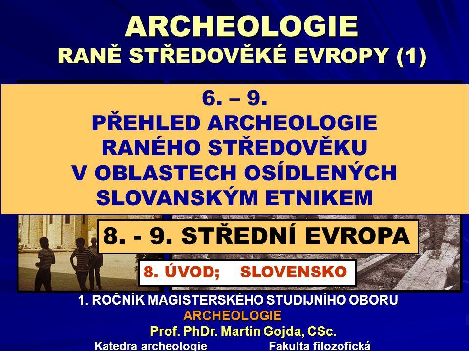 ARCHEOLOGIE RANĚ STŘEDOVĚKÉ EVROPY (1) 1. ROČNÍK MAGISTERSKÉHO STUDIJNÍHO OBORU 1. ROČNÍK MAGISTERSKÉHO STUDIJNÍHO OBORUARCHEOLOGIE Prof. PhDr. Martin