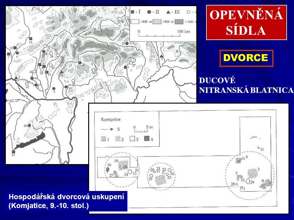 DVORCE Hospodářská dvorcová uskupení (Komjatice, 9.-10. stol.) DUCOVÉ NITRANSKÁ BLATNICA OPEVNĚNÁ SÍDLA