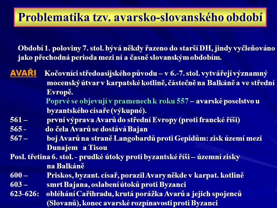 Problematika tzv. avarsko-slovanského období Období 1. poloviny 7. stol. bývá někdy řazeno do starší DH, jindy vyčleňováno jako přechodná perioda mezi
