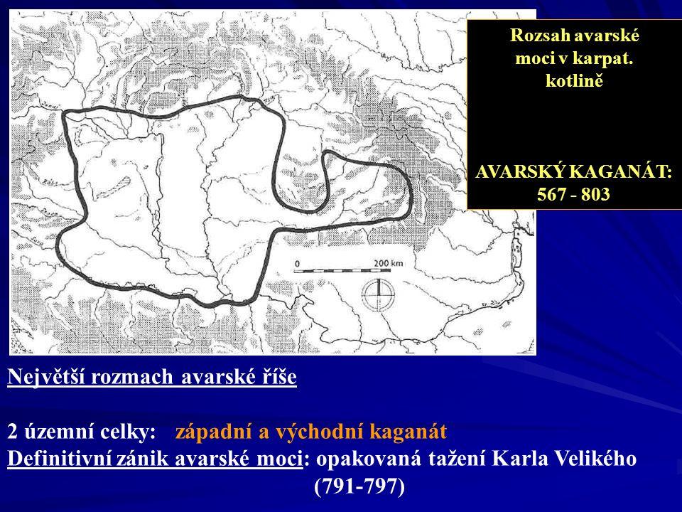 Největší rozmach avarské říše 2 územní celky: západní a východní kaganát Definitivní zánik avarské moci: opakovaná tažení Karla Velikého (791-797) Roz