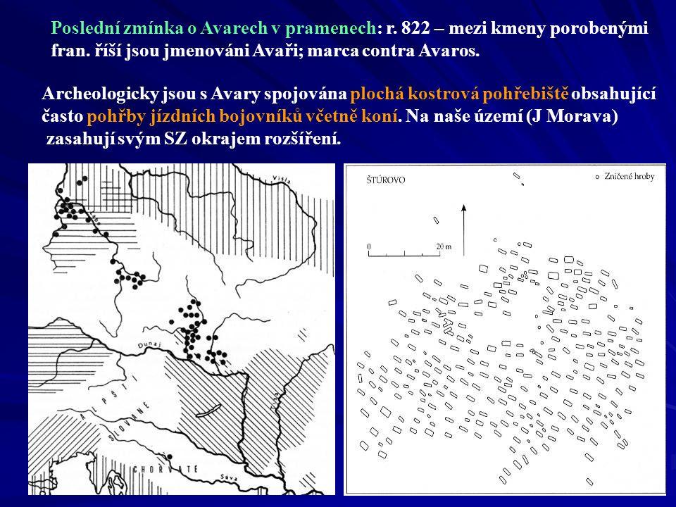 Poslední zmínka o Avarech v pramenech: r. 822 – mezi kmeny porobenými fran. říší jsou jmenováni Avaři; marca contra Avaros. Archeologicky jsou s Avary